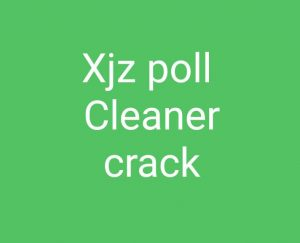 XJZ Poll Cleaner Crack+Serial Keyi s the best gift [Complete Serial]